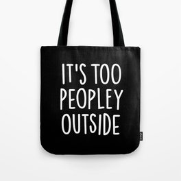 It's too peopley outside Tote Bag