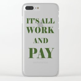 It's All Work and Pay - Make Do Clear iPhone Case