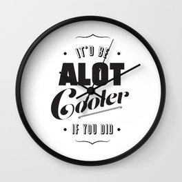 A lot Cooler If You Did  Wall Clock