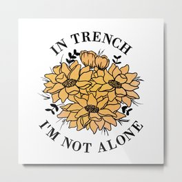 in trench i'm not alone Metal Print