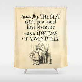 Actually the best gift you could have given her was a lifetime of adventures Shower Curtain