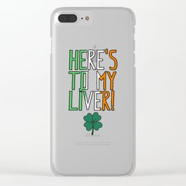 St. Patrick's Day - Here's To My Liver! Clear iPhone Case
