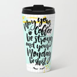 May your coffee be strong and your Monday be short Travel Mug