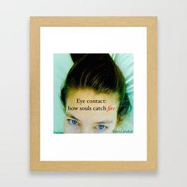 Eye contact:  how souls catch fire. Framed Art Print