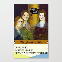 Brontë Sisters: Live Fast, Write Hard & Leave a sickly corpse Canvas Print