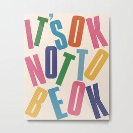 It's OK not to be OK! Metal Print