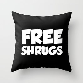 Free Shrugs Funny Quote Throw Pillow