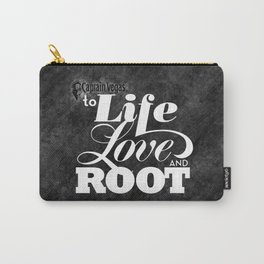 To life love and root by Brian Vegas Carry-All Pouch