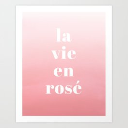 La Vie En Rosé Art Print