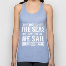 The Rougher The Seas The Smoother Unisex Tank Top
