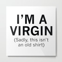 I'm A Virgin Metal Print