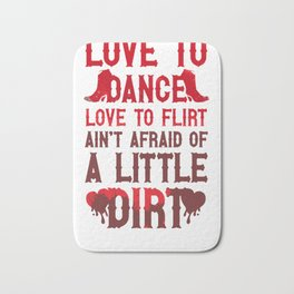 LOVE TO DANCE, LOVE TO FLIRT, AIN'T AFRAID OF A LITTLE DIRT (RED BOOTS) BASEBALL SHIRT Bath Mat