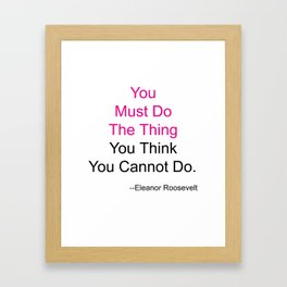 You Must Do The Thing You Think You Cannot Do. Framed Art Print