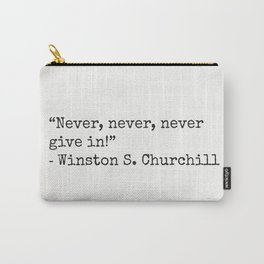 """Never, never, never give in!""  ― Winston S. Churchill Carry-All Pouch"