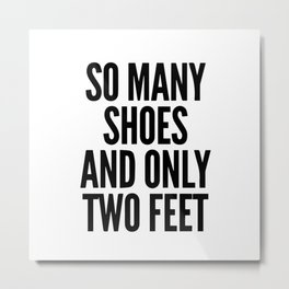So many shoes and only two feet Metal Print