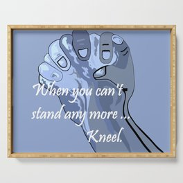 When You Can't Stand Any More ...  Kneel Serving Tray