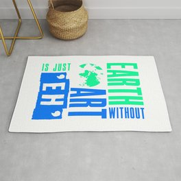 Earth Without Art Is Just Eh Funny Design for Artists Rug