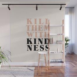KILL THEM WITH KINDNESS Wall Mural