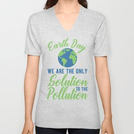 Earth Day We Are The Only Solution To The Pollution Unisex V-Neck