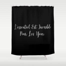 L'essentiel Est Invisible Pour Les Yeux Shower Curtain