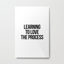 Learning to love the process Metal Print