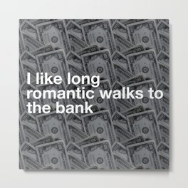 ROMANTIC WALKS... TO THE BANK Metal Print