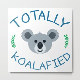Totally koalafied - Funny Quote Metal Print