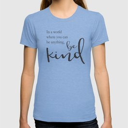 In a world where you can be anything, be kind T-shirt