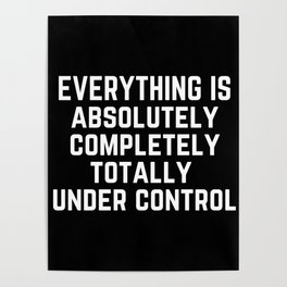 Everything is Absolutely Completely Totally Under Control | Funny  Poster