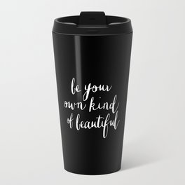 Be Your Own Kind of Beautiful typography poster black-white design home decor bedroom wall art Travel Mug