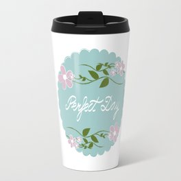 Perfect day Travel Mug