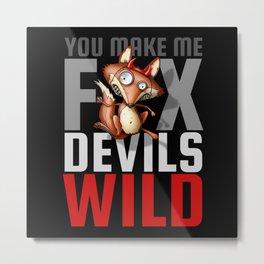 You Make Me Fox Devils Wild Denglisch  Metal Print