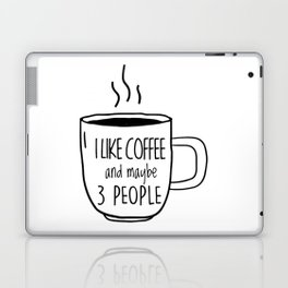 I Like Coffee and maybe 3 people Laptop & iPad Skin