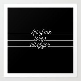 All of me.. Loves all of you Art Print