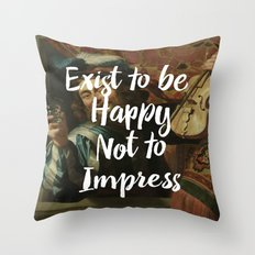 Exist to be happy, not to impress Throw Pillow