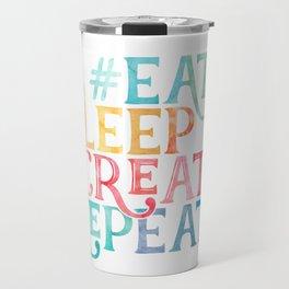 Eat Sleep Create Repeat Quote Travel Mug