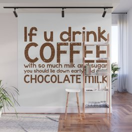 If you drink coffee.... Wall Mural