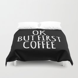 OK BUT FIRST COFFEE (Black & White) Duvet Cover