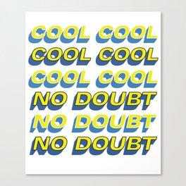 COOL COOL COOL NO DOUBT NO DOUBT NO DOUBT Canvas Print