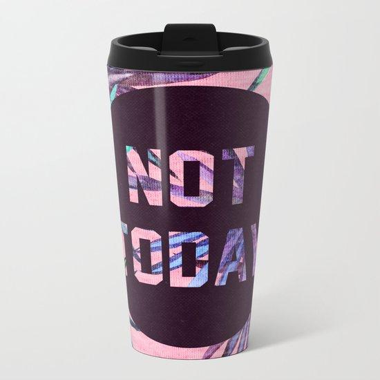 Not today - pink version Metal Travel Mug