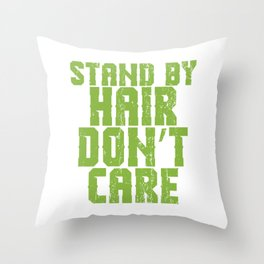 "A Perfect Gift For Anyone Who Loves Waiting Or Being On Standby ""Stand By Hair Don't Care"" T-shirt Throw Pillow"