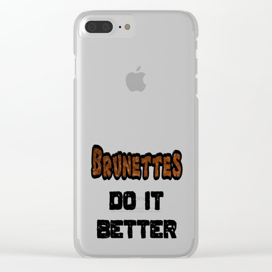 Brunettes Do It Better Clear iPhone Case