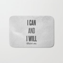 I can and I will watch me - Motivational print Bath Mat