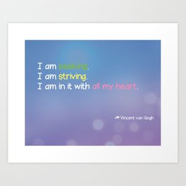 I am seeking. I am striving. I am in it with all my heart.  Art Print