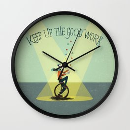 KEEP UP THE GOOD WORK Wall Clock