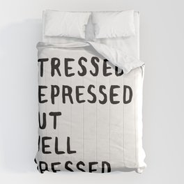 Stressed, Depressed, But Well Dressed Comforters