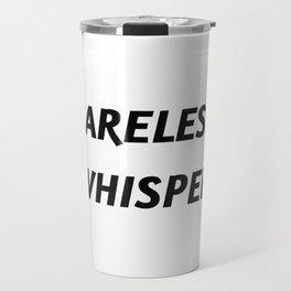CARELESS WHISPER Travel Mug