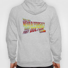 You Never Forget Your First Doctor Hoody