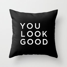 You look good Throw Pillow