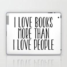 I Love Books More Than I love People Laptop & iPad Skin